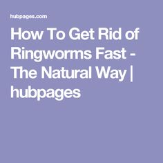 How To Get Rid of Ringworms Fast - The Natural Way | hubpages