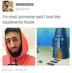 My name is ? And I look like squid wards house because of my huge nose.... HUHHHHH