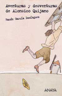 Aventuras y desventuras de Alonsico Quijano y de su amigo invisible Brandabarbarán de Boliche / Ramón  García Domínguez ; ilustración Federico Delicado. — Madrid : Anaya, 2005 #Quijote #Cervantes #exposiciones #bibliotecaugr