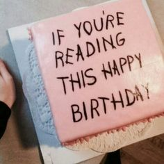 if you%27re reading this happy birthday cake