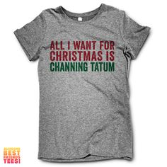 All I Want For Christmas Is Channing Tatum | Awesome Best Friends Tees