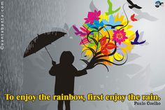 To enjoy the rainbow, first enjoy the rain - Google Search