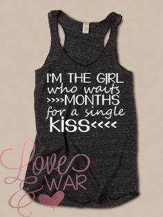 I'm the girl who waits months for a single kiss racer back tank top