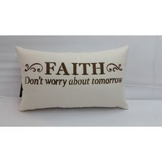 An Inspirational Decorative Pillow Faith Dont Worry About Tomorrow 14... ($20) ❤ liked on Polyvore featuring home, home decor, throw pillows, decorative pillows, home & living, home décor, white, white accent pillows, white home decor and white toss pillows
