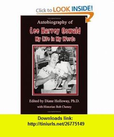 Autobiography of Lee Harvey Oswald My Life in My Words (9780595528462) Diane Holloway , ISBN-10: 0595528465  , ISBN-13: 978-0595528462 ,  , tutorials , pdf , ebook , torrent , downloads , rapidshare , filesonic , hotfile , megaupload , fileserve