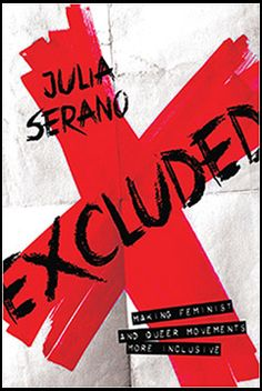 Excluded: Making Feminist and Queer Movements More Inclusive. Author Julia Serano presents a holistic approach to gender, sexuality, and sexism. Spoken Word, Feminist Writers, Trans Activists, Feminist Movement, Transgender People, Intersectional Feminism, Nonfiction Books, Reading Lists, Feminism