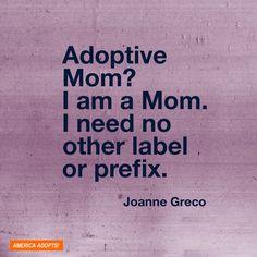 """Adoptive mom? I am a Mom. I need no other label or prefix."""