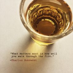 """What matters most is how well you walk through the fire."" #charlesbukowski #quotes"