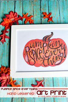 Pumpkin Spice Everything Art Print @eyecandycreate #pumpkin #pumpkinspice #handlettering