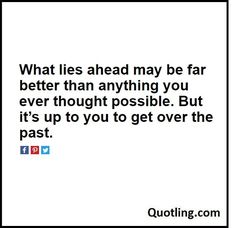 What lies ahead may be far better than anything you – Moving On Quote