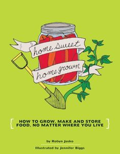 Homesweet Homegrown: How to Grow, Make and Store Food, No Matter Where You Live (DIY) by Robyn Jasko,http://www.amazon.com/dp/1934620106/ref=cm_sw_r_pi_dp_DT8nsb14T77844KD