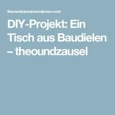 DIY-Projekt: Ein Tisch aus Baudielen – theoundzausel