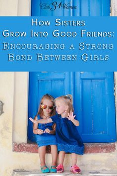 How do sisters grow up to be best-friends? What can a mom do to encourage close friendship between daughters? Here are 5 ways to help girls become close! How Sisters Grow Into Good Friends: Encouraging a Strong Bond Between Girls ~ Club31Women