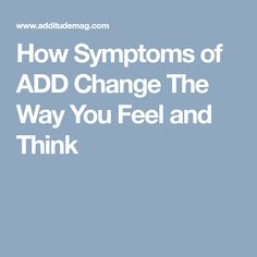 How Symptoms of ADD Change The Way You Feel and Think