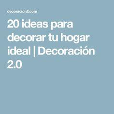 20 ideas para decorar tu hogar ideal   Decoración 2.0