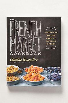 """The French Market Cookbook - """"Famed food blogger Clotilde Dusoulier presents 82 mouthwatering recipes comprised of seasonal vegetables, fruit, meat and fish straight from French farmers markets. With emphasis on gluten and dairy-free diets, she presents easy step-by-step instructions for making everything from peach and cardamom custard to Corsican turnovers with winter squash."""" #anthropologie"""