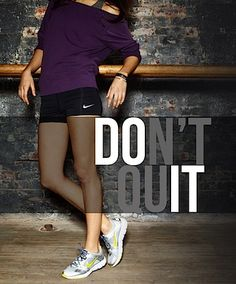 DON'T QUIT! In good days and in bad!