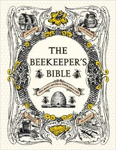 The comprehensive Beekeeper's Bible: Bees, Honey, Recipes & Other Home Use, by Richard A. Jones and Sharon Sweeney-Lynch, explains not only how to raise bees but how to use honey and beeswax in countless ways. Richard Jones, Raising Bees, Creation Art, I Love Bees, Images Vintage, Illustration, Busy Bee, Save The Bees, Bee Happy
