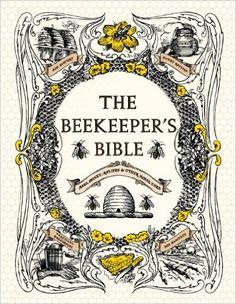 The Beekeeper's Bible: Bees, Honey, Recipes & Other Home Uses: Amazon.de: Richard Jones, Sharon Sweeney-Lynch: Fremdsprachige Bücher