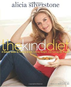 The Kind Diet: A Simple Guide to Feeling Great, Losing Weight, and Saving the Planet: Alicia Silverstone: 9781605296449: Amazon.com: Books