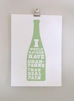"""I would rather have champagne than real pain."" Champagne quote poster art!"