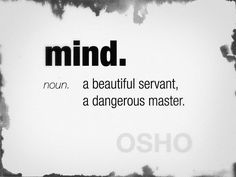 Osho quotes on Mind Images Osho, Quotes To Live By, Me Quotes, Motivational Quotes, Inspirational Quotes, Quotes Images, Yoga Quotes, Meaningful Quotes, The Words