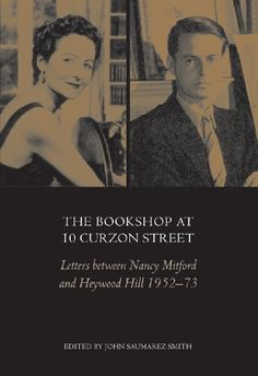 The Bookshop at 10 Curzon Street : Letters between Nancy Mitford and Heywood Hill 1952-73 by [Smith, John Saumarez]