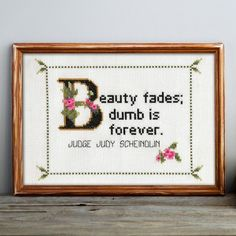 Judge Judy Scheindlin Quote Cross Stitch by CoachellaCanuck - Craftsy Easy Cross Stitch Patterns, Simple Cross Stitch, Cross Stitch Charts, Cross Stitching, Cross Stitch Embroidery, Embroidery Patterns, Hand Embroidery, Do It Yourself Inspiration, Textiles