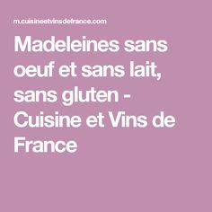 Madeleines sans oeuf et sans lait, sans gluten - Cuisine et Vins de France