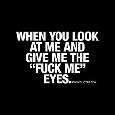 """When you look at me and give me the """"fuck me"""" eyes. Ah that dirty look that ONLY means one thing.. Is there anything sexier and naughtier than when you get that look with those """"fuck me"""" eyes? Like AND TAG SOMEONE! This is Kinky quotes and these are all […]"""