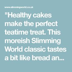 """""""Healthy cakes make the perfect teatime treat. This moreish Slimming World classic tastes a bit like bread and butter pudding – but with the Syns slashed! Weetabix Cake Slimming World, Slimming World Deserts, Slimming World Breakfast, Bread And Butter Pudding, Slimming Recipes, Feeling Hungry, Healthy Cake, How To Make Cake, Tea Time"""