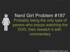 raises hand slowly.... yeah...I do that with all 3 LOTR movies, so many commentaries to choose from!