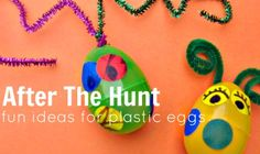 Fun activities and crafts for plastic eggs AFTER Easter.  What do you do with them after they've been found, opened and emptied?