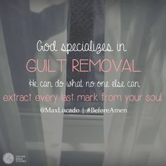 "Chapter 6 quote: ""God specializes in guilt removal. He can do what no one else can: extract every last mark from your soul."" ~Max Lucado, #BeforeAmen"