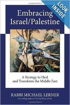 Embracing Israel/Palestine: A Strategy to Heal and Transform the Middle East: Michael Lerner: 9781583943076: Amazon.com: Books