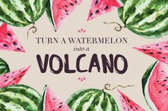 Turn a Watermelon into a Volcano