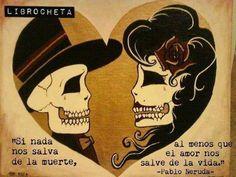 """""""Si nada nos salva de la #Muerte, al menos que el #Amor nos salve de la #Vida."""" #PabloNeruda #Poema @Candidman"""