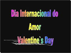 Dia Internacional do Amor- Valentine's Day