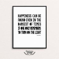 Happiness Can Be Found Even in the Darkest of Times If One Only Remembers To Turn on the Light.  Albus Dumbledore Quote from Harry Potter comes