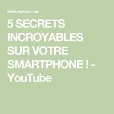5 SECRETS INCROYABLES SUR VOTRE SMARTPHONE ! - YouTube