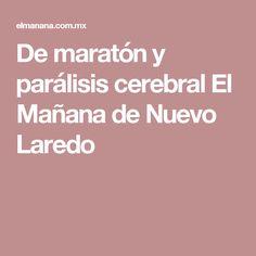 De maratón y parálisis cerebral El Mañana de Nuevo Laredo