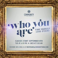 Who You Are classes are starting September 8th. For more information: http://www.communitybible.com/get-involved/care-support/leadership-training/