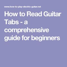 How to Read Guitar Tabs - a comprehensive guide for beginners