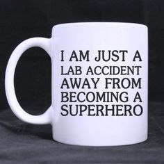 Funny Quotes Mug,I am just a lab accident away from becoming a superhero - 11 OZ White Cup /Coffee Mug ,Milk / Juice / Tea Mug (Two sides),Unique Novelty Gift for Coffee and Tea Lovers - Cool Birthday Gift for Both Men & Women - Great Cup for Him or Her At the Office - Perfect As Gifts for Dad, Grandpa, Your Husband, or Boyfriend From a Son, Daughter, Wife or Girlfriend Birthday Gifts For Husband, Best Birthday Gifts, Fathers Day Gifts, Tea Mugs, Coffee Mugs, Personalized Gifts For Dad, Quotes White, White Cups, Mug Shots