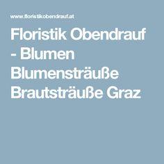 Floristik Obendrauf - Blumen Blumensträuße Brautsträuße Graz