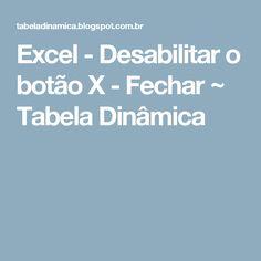 Excel - Desabilitar o botão X - Fechar ~ Tabela Dinâmica