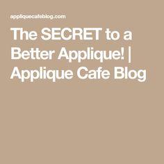 The SECRET to a Better Applique!   Applique Cafe Blog