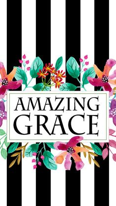 Black White Stripe Amazing Grace Floral iPhone Wallpaper | Free Download | Hymn Art | Scripture Art | Bible Inspirational Quote | Free Printable | Go to Six Clever Sisters and download these super cute stylish free iPhone wallpapers! | Six Clever Sisters