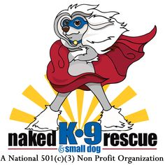 I now work with - Naked K9 and Small Dog Rescue