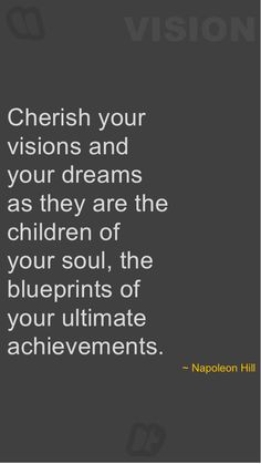 cherish the vision of your soul...